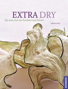 26 Extra dry - Die neue Lust am Trocknen und Dörren